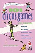 101 Circus Games for Children: Juggling - Clowning - Balancing Acts - Acrobatics - Animal Nu...