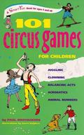 101 Circus Games for Children: Juggling - Clowning - Balancing Acts - Acrobatics - Animal Nu...