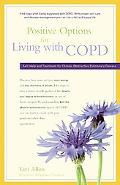 Positive Options for Living with COPD : Self-Help and Treatment for Chronic Obstructive Pulm...
