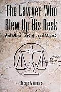 Lawyer Who Blew Up His Desk And Other Tales of Legal Madness
