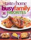 Taste of Home - Busy Family Favorites : 350 Thirty Minute Recipes