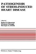 Pathogenesis of Stress-Induced Heart Disease Proceedings of the International Symposium on S...