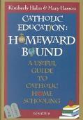 Catholic Education Homeward Bound  A Useful Guide to Catholic Home Schooling