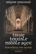 Those Terrible Middle Ages Debunking the Myths