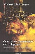 On the Passion of Christ According to the Four Evangelists  Prayers and Meditations