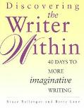Discovering the Writer Within 40 Days to More Imaginative Writing