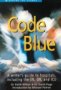 Code Blue: A Writer's Guide to Hospitals - Keith Wilson - Paperback