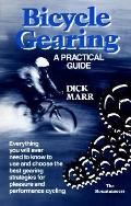 Bicycle Gearing: A Practical Guide: Everything You Will Ever Need to Know to Use and Choose ...