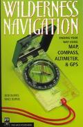 Wilderness Navigation Finding Your Way Using Map, Compass, Altimeter & Gps