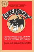 Superpuppy: How to Choose, Raise