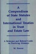 Compendium of State Statutes and International Treaties in Trust and Estate Law Reference an...