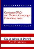 Corporate Pacs and Federal Campaign Financing Laws Use or Abuse of Power