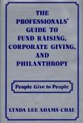 Professionals' Guide to Fund Raising, Corporate Giving, and Philanthropy People Give to People