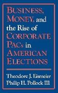 Business, Money and the Rise of Corporate PACs in American Elections