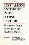 Revitalizing Antitrust in Its Second Century Essays on Legal, Economic, and Political Policy