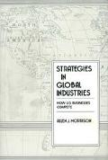 Strategies in Global Industries How U.S. Businesses Compete