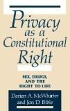 Privacy As a Constitutional Right Sex, Drugs, and the Right to Life