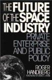 Future of the Space Industry Private Enterprise and Public Policy