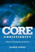 Core Christianity What Is Christianity all About?