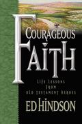 Courageous Faith Life Lessons From Old Testament Heroes