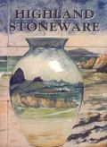 Highland Stoneware The First 25 Years of Scottish Pottery