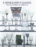 Wine-Lover's Glasses The A.C. Hubbard, Jr. Collection of Antique English Drinking Glasses an...
