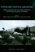 Scholars, Travels, Archives: Greek History and Culture through the British School at Athens ...