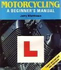 Motorcycling: A Beginner's Manual