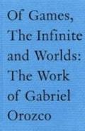 Of Games, the Infinite, and Worlds: The Work of Gabriel Orozco