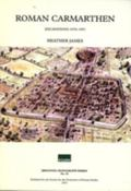Roman Carmarthen: Excavations, 1978-1993 (Britannia Monograph Series)