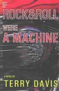 If Rock and Roll Were a Machine A Novel