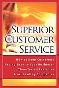 Superior Customer Service How to Keep Customers Racing Back to Your Business - Time-Tested E...