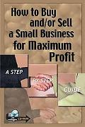 How to Buy And/Or Sell a Small Business for Maximum Profit A Step-by-step Guide