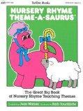 Nursery Rhyme Theme-A-Saurus: The Great Big Book of Nursery Rhyme Teaching Themes