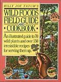 Billy Joe Tatum's Wild Foods Field Guide and Cookbook: An Illustrated Guide to 70 Wild Plant...