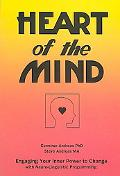 Heart of the Mind Engaging Your Inner Power to Change With Neuro-Linguistic Programming