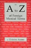A to Z of Foreign Musical Terms From Adagio to Zierlich a Dictionary for Performers and Students