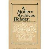 Modern Archives Reader Basic Readings on Archival Theory and Practice