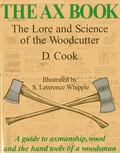 Ax Book The Lore and Science of the Woodcutter