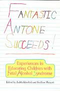 Fantastic Antone Succeeds! Experiences in Educating Children With Fetal Alcohol Syndrome