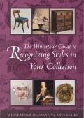 Winterthur Guide to Recognizing Styles American Decorative Arts from the 17th Through 19th C...