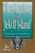 Creature from Jekyll Island : A Second Look at the Federal Reserve
