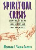 Spiritual Crisis: What's Really behind Loss, Disease, and Life's Major Hurts - Meredith L. Youn