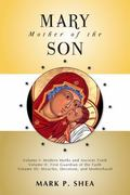 Mary, Mother of the Son : Volume I: Modern Myths and Ancient Truth Volume II: First Guardian...