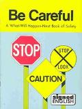 Be Careful A What-Will-Happen-Next Book of Safety