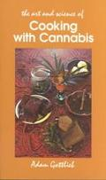 Art and Science of Cooking With Cannabis The Most Effective Methods of Preparing Food & Drin...