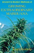 Ancient and Modern Methods of Growing Extraordinary Marijuana