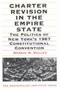 Charter Revision in the Empire State The Politics of New York's 1967 Constitutional Convention