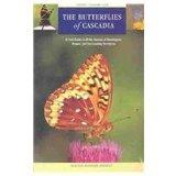 Butterflies of Cascadia A Field Guide to All the Species of Washington, Oregon, and Surround...