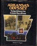 Arkansas Odyssey The Saga of Arkansas from Prehistoric Times to Present  A History